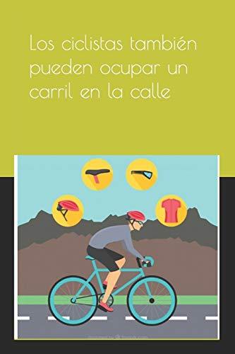 Los ciclistas también pueden ocupar un carril en la calle: