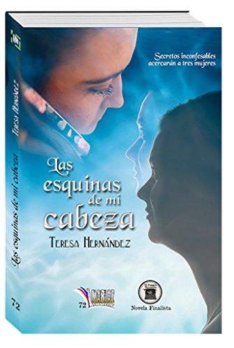 Las esquinas de mi cabeza: Novela que obtuvo el accésit del II Premio de Narrativa de Libros Mablaz por Teresa Hernández