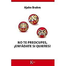 No Te Preocupes, Enfadate Si Quieres! by Ajahn Brahm (2016-07-06)