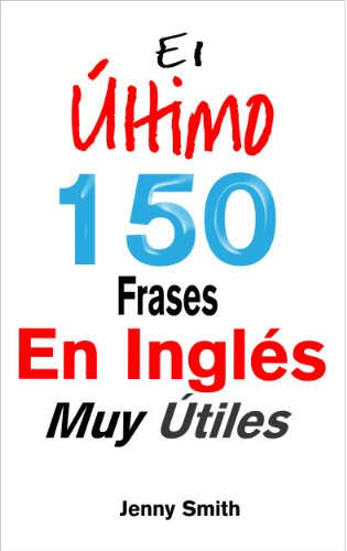 El Último! 150 Frases En Inglés Muy Útiles eBook: Jenny Smith ...