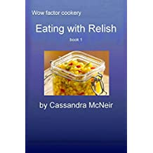 Eating with Relish: Delicious mouthwatering accompaniment to main meals and suppers (Wow Factor Cookery Book 13) (English Edition)
