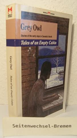 Tales of an Empty Cabin - Stories of th Early Days in Canada's North by Owl, ...
