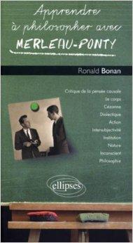 Apprendre à philosopher avec Merleau-Ponty de Ronald Bonan ( 5 octobre 2010 )