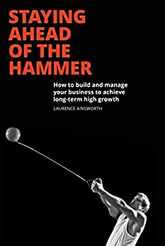 Staying Ahead of the Hammer: How to build and manage your own High Growth business by [Ainsworth, Laurence]