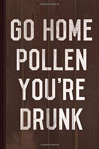 Go Home Pollen You're Drunk Allergy Season Journal Notebook: Blank Lined Ruled For Writing 6x9 120 Pages