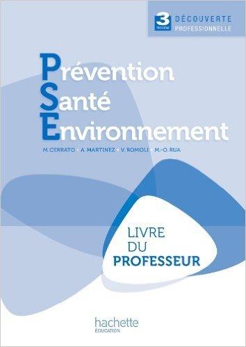 Prévention Santé Environnement 3e Découverte professionnelle - Livre professeur - Ed.2011 de Annie Martinez,Marie-Odile Rua,Virginie Romoli ( 10 juin 2011 )
