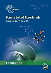 Fachkunde Kunststofftechnik: Lernfelder 1 bis 14