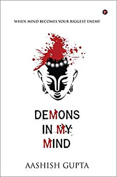 Demons in My Mind: When Mind Becomes Your Biggest Enemy by [Gupta, Aashish]