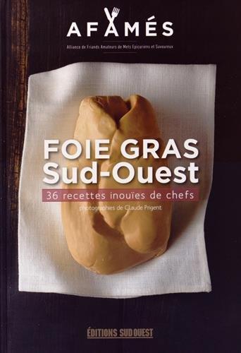 FOIE GRAS SUD-OUEST, 39 recettes de chefs par AFAMES (Les)