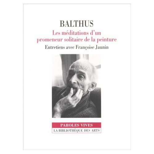 Balthus : Les Méditations d'un promeneur solitaire de la peinture, entretiens avec Françoise Jaunin