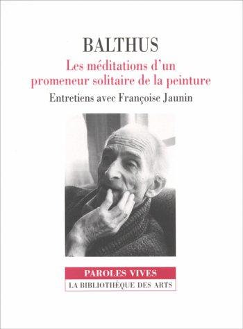 Balthus : Les Méditations d'un promeneur solitaire de la peinture, entretiens avec Françoise Jaunin par Françoise Jaunin