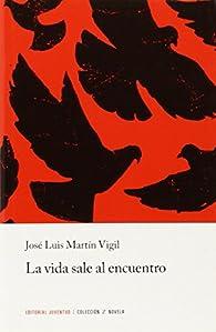 Z La vida sale al encuentro par  José Luis Martín Vigil