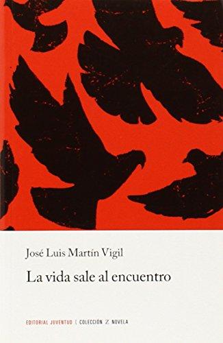 Z La vida sale al encuentro (NOVELA) por Jose Luis Martin Vigil