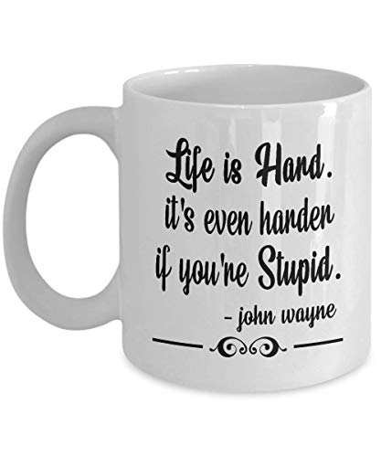 ven Harder if you're Stupid. - Perfect Quote Gifts Ideas For Women, Mom, Wife, Her, Guys, Sister for Mother's Day - Funny John Wayne Quote Ceramic Coffee Mug Tea Cup White 11oz ()