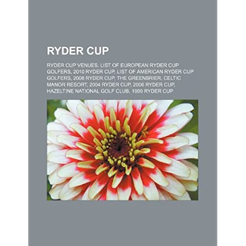 Ryder Cup: Ryder Cup venues, List of European Ryder Cup golfers, 2010 Ryder Cup, List of American Ryder Cup golfers, 2008 Ryder Cup