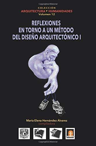 Volumen 12 Reflexiones En Torno Al Método de Diseño Arquitectónico: Volume 12 (Coleccin Arquitectura y Humanidades)