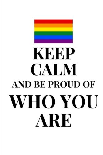 Keep Calm And Be Proud Of Who You Are - Daily Journal: (6 x 9) Lesbian and Gay Pride Writing Journal, 90 Lined Pages, Smooth Matte Cover