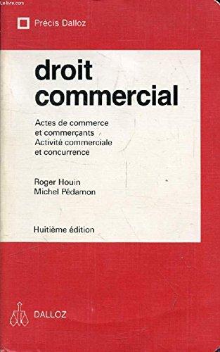 Droit commercial : Actes de commerce et commerants, activit commerciale et concurrence (Prcis Dalloz)