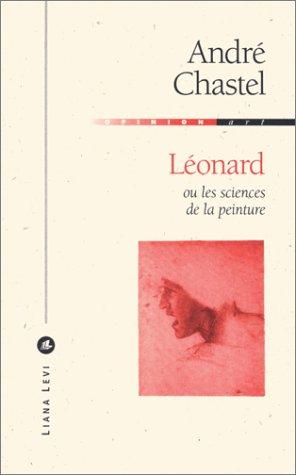 Léonard ou les Sciences de la peinture par André Chastel