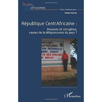 République CentrAfricaine :: Douanes et corruption, causes de la déliquescence du pays ?
