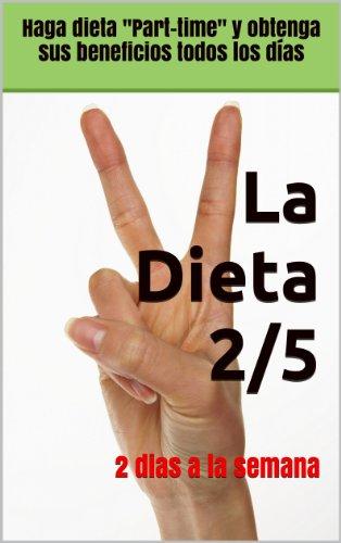 La-Dieta-25-Haga-dieta-Part-time-y-obtenga-sus-beneficios-todos-los-das-perdiendo-peso-todos-los-das-English-Edition