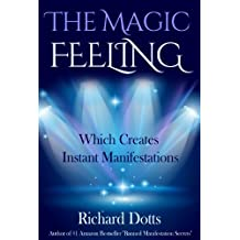 The Magic Feeling Which Creates Instant Manifestations (English Edition)