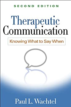 Therapeutic Communication, Second Edition: Knowing What to Say When by [Wachtel, Paul L.]
