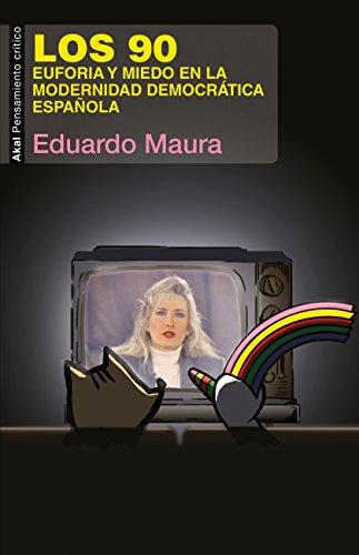 Los 90. Euforia y miedo en la modernidad emocrática española (Pensamiento crítico)