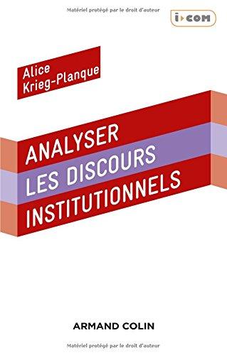 Analyser les discours institutionnels / Alice Krieg-Planque.- Paris : Armand Colin , DL 2012, cop. 2012