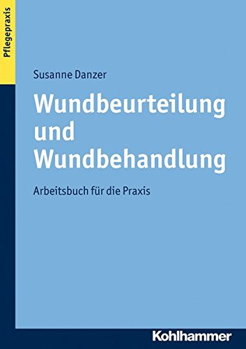 Wundbeurteilung und Wundbehandlung: Arbeitsbuch für die Praxis