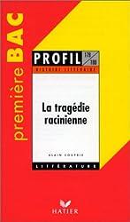 HISTOIRE LITTERAIRE : LA TRAGEDIE RACINIENNE. 20 sujets entièrement traités à partir de Andromaque, Bajazet, Bérénice, Britannicus, Iphigénie, Phèdre