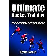 Ultimate Hockey Training: Transforming Effort Into Ability! (English Edition)