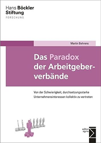 Preisvergleich Produktbild Das Paradox der Arbeitgeberverbände: Von der Schwierigkeit, durchsetzungsstarke Unternehmensinteressen kollektiv zu vertreten
