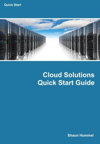 Cloud Solutions Quick Start Guide: Selecting Protocols, Platforms and Architecture (Quick Start Series) by Shaun L Hummel (2015-09-30)