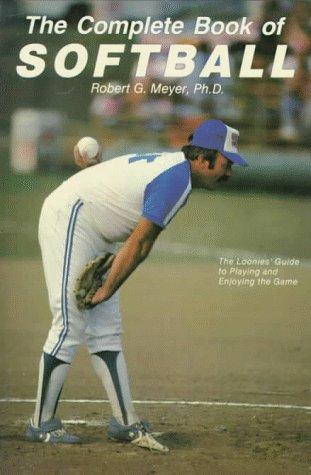 The Complete Book of Softball por Robert G. Meyer