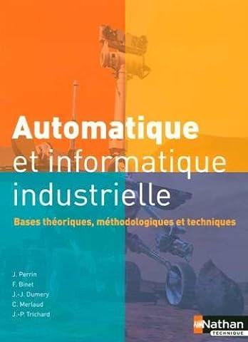 Automatique et informatique industrielle : Bases théoriques, méthodologiques et techniques
