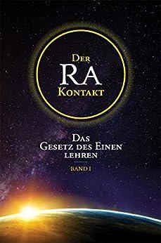 Der Ra-Kontakt: Das Gesetz des Einen lehren: Band I von [Elkins, Don, Rückert, Carla, McCarty, Jim]