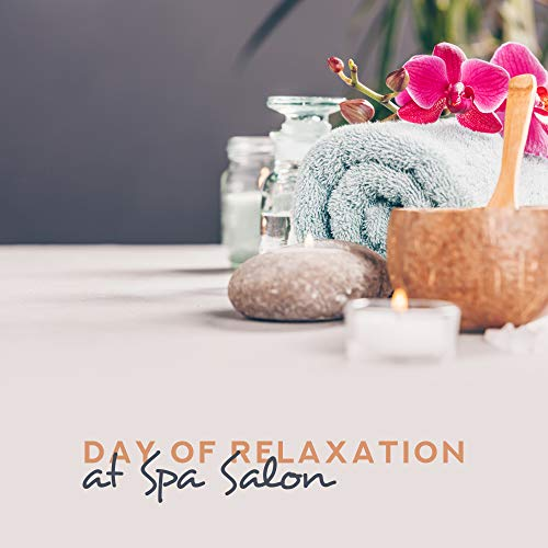 Day of Relaxation at Spa Salon - New Age Relaxing Melodies for Pure Relax, Deep Massage Experience, Mental Calmness -