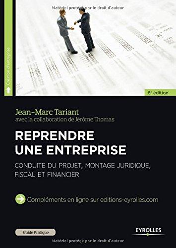 Reprendre une entreprise : conduite du projet, montage juridique, fiscal et financier
