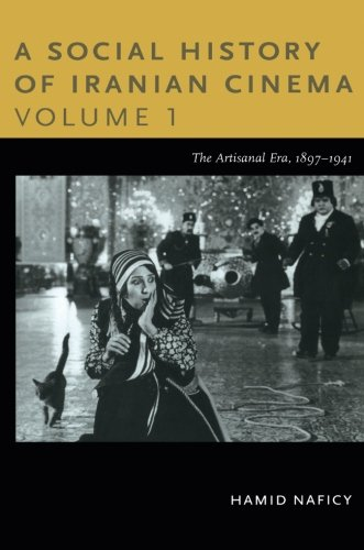 A Social History of Iranian Cinema, Volume 1: The Artisanal Era, 1897–1941 (Social History of Iranian Cinema (Paperback))