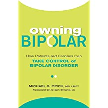 Owning Bipolar: How Patients and Families Can Take Control of Bipolar Disorder (English Edition)