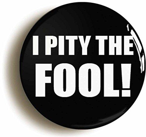 I Pity The Fool Pin Badge