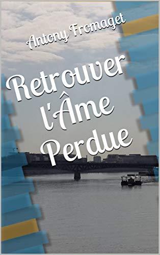 Retrouver l'Âme Perdue par Antony Fromaget
