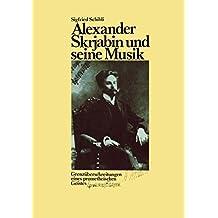 Alexander Skrjabin und seine Musik: Grenzüberschreitungen eines prometheischen Geistes
