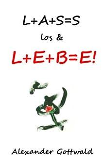 L+A+S=S los & L+E+B=E! von [Gottwald, Alexander]
