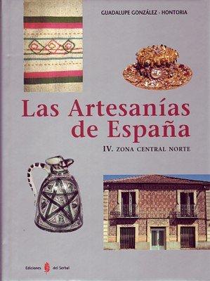 Las artesanías de España. Tomo IV: Zona central norte (Castilla-León, La Rioja y Aragón) (El arte de vivir) por Guadalupe González-Hontoria