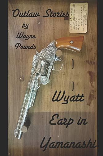 Wyatt Earp in Yamanashi: Outlaw Stories