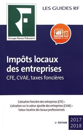 Impts locaux des entreprises  2017-2018: CFE, CVAE, taxes foncires