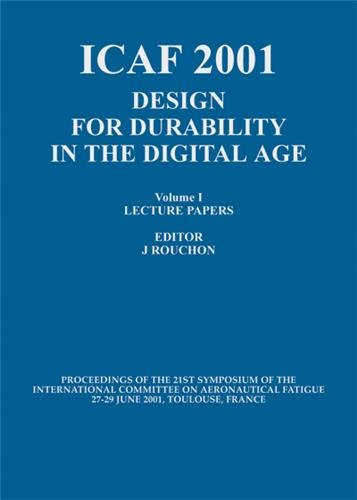 ICAF 2001. : Design for Durability in the Digital Age. Volume1 and 2, Proceedings of the 21st Symposium of the International Commitee on Aeronautical Fatigue, 27-29 June 2001, Toulouse, France