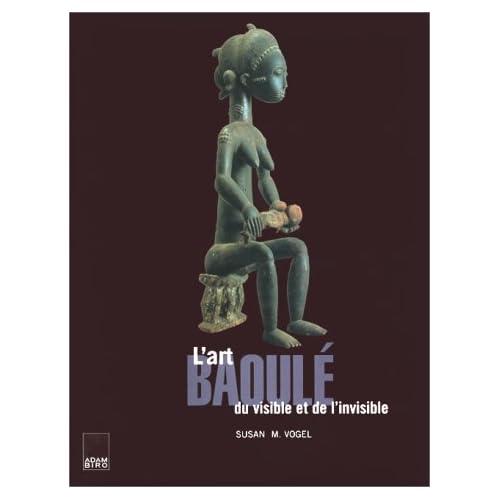 L'Art baoulé, du visible et de l'invisible